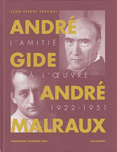 André Gide, André Malraux: L'amitié à l'œuvre (1922-1951)