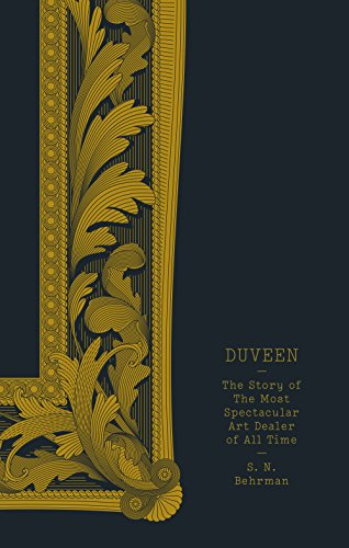 Duveen. The Story Of The Most Spectacular Art Deal por S.H. Behrman