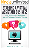 Starting a Virtual Assistant Business: A Guide on How to Establish a Successful Virtual Assistant Career for Yourself (Work from Home) (Online Business Collection Book 3) (English Edition)