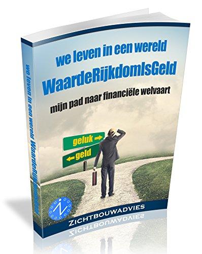 WaardeRijkdomIsGeld: Waarom je NIET rijk wilt worden. (Dutch Edition)