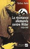 Image de La résistance allemande contre Hitler, 1933-1945