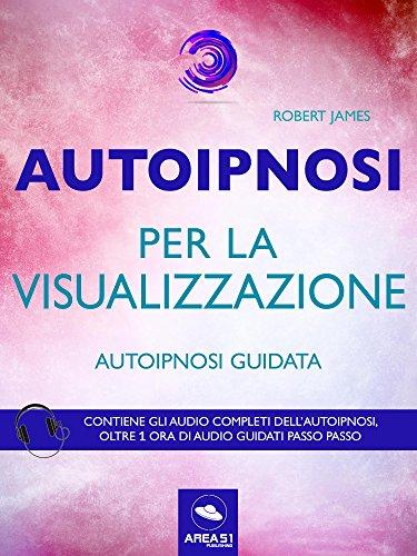Autoipnosi per la visualizzazione: Autoipnosi guidata