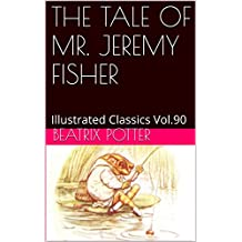 THE TALE OF MR. JEREMY FISHER: Illustrated Classics Vol.90 (English Edition)