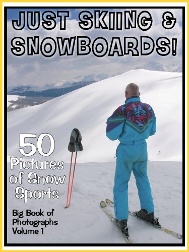 50 Pictures: Just Skiing & Snowboarding! Big Book of Ski Snow Sports, Vol. 1 (English Edition)