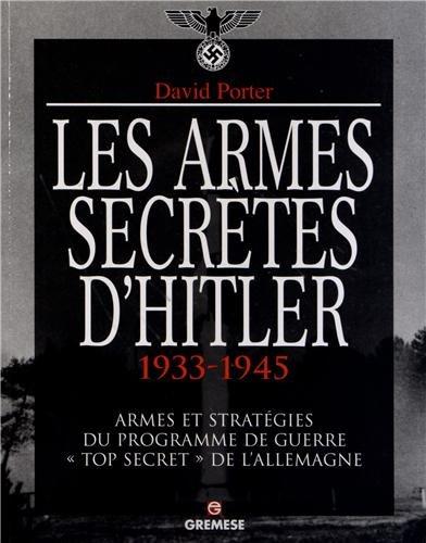 Les armes secrètes d'Hitler 1933-1945 - Armes et stratégies du programme de guerre top secret de l'Allemagne.