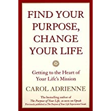 Find Your Purpose, Change Your Life: Getting to the Heart of Your Life's Mission by Carol Adrienne (2001-03-06)