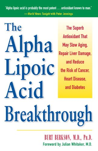 Acid Antioxidant (The Alpha Lipoic Acid Breakthrough: The Superb Antioxidant That May Slow Aging, Repair Liver Damage, and Reduce the Risk of Cancer, Heart Disease, and Diabetes (English Edition))