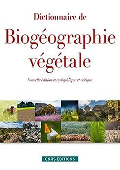 Dictionnaire de biogéographie végétale (NE): Nouvelle édition encyclopédique et critique par [Métailié, Georges, Da Lage, Antoine]