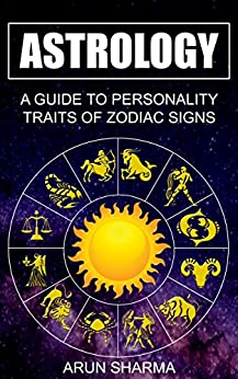 Astrology - A Guide to Personality Traits of ZodiacSigns by [Sharma, Arun]