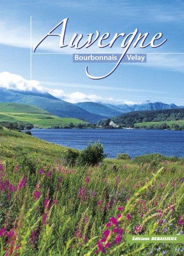 Auvergne : Bourbonnais, Velay (Cantal, Puy de Dome, Haute-Loire et Allier)