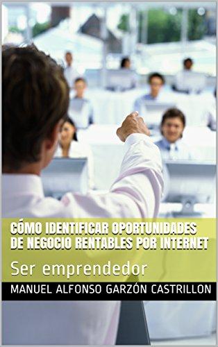 Cómo Identificar Oportunidades de Negocio Rentables por Internet: Ser emprendedor