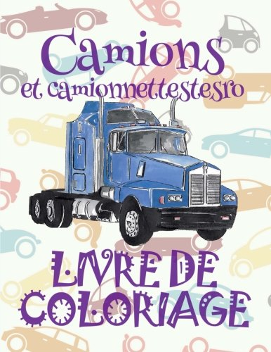 Camions et camionnettestesro Livre de Coloriage: Camions et camionnettes ✎ Trucks and Pickup Trucks ~ Car Coloring Book Men ~ Coloring Book 6 ... 1 (Camions et camionnettes: Album Coloriage)