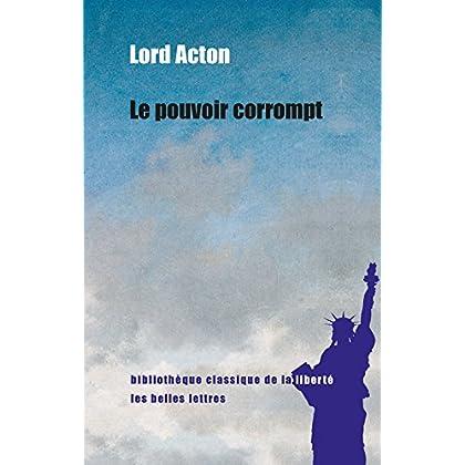 Le pouvoir corrompt (Bibliothèque classique de la liberté t. 29)