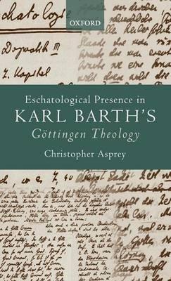 eschatological-presence-in-karl-barths-gottingen-theology-author-christopher-asprey-published-on-sep