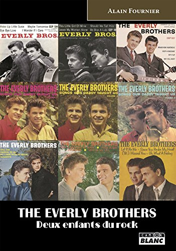 The Everly Brothers Deux enfants du Rock (French Edition)