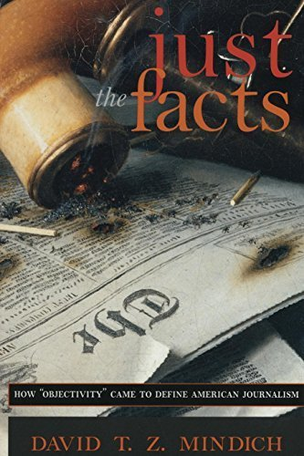 """Just the Facts: How """"Objectivity"""" Came to Define American Journalism New edition by Mindich, David (2000) Paperback"""