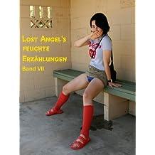 Lost Angel's feuchte Erzählungen VII: Noch mehr spannende  und entspannende Erzählungen von der besonders zärtlichen, feuchten Spielart der Erotik