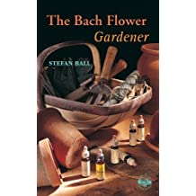 The Bach Flower Gardener by Stefan Ball (2012-06-05)