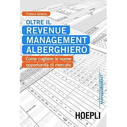 Oltre Il Revenue Management Alberghiero: Come Cogliere Le Nuove Opportunità Di Mercato