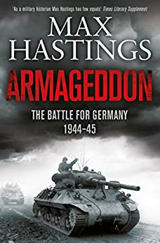 Armageddon: The Battle for Germany 1944-45 (English Edition) par [Hastings, Max]