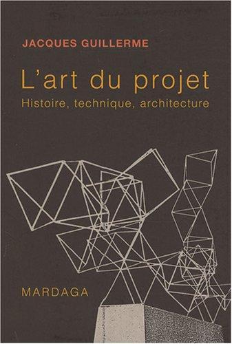 L'art du projet : Histoire, technique et architecture par Jacques Guillerme