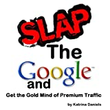 Slap the Google and Get the Gold Mind of Premium Traffic (English Edition)