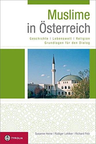 Muslime in Österreich: Geschichte – Lebenswelt – Religion. Grundlagen für den Dialog