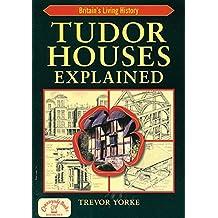 Tudor Houses Explained (Britain's Living History) by Trevor Yorke (2012-03-01)