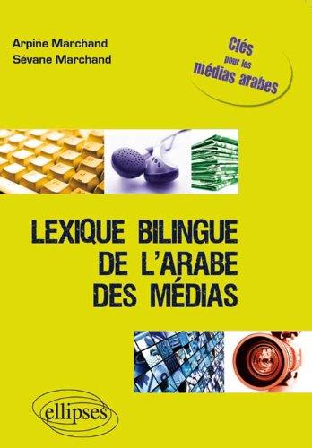 Lexique bilingue de l'arabe des médias : Clé pour les médias arabes français-arabe