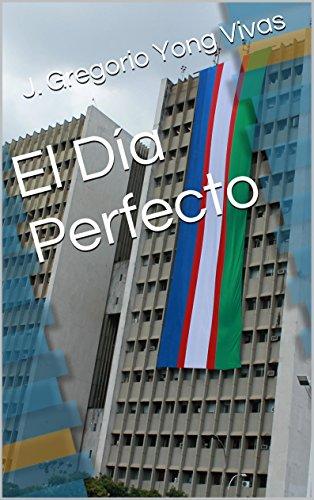 El Día Perfecto por J. Gregorio Yong Vivas