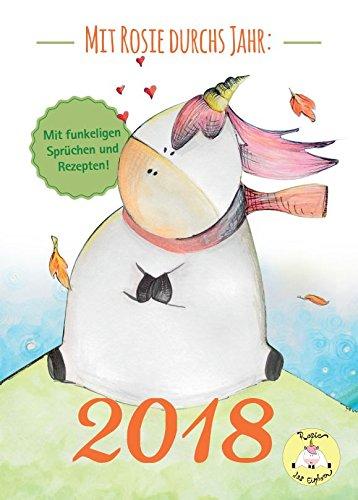 Einhorn Kalender 2018 - Mit Rosie durchs Jahr - Monatskalender DIN A4 mit 12 süßen Bildern, Sprüchen & Rezepten unicorn Geschenk