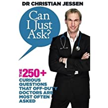 Can I Just Ask?: The 250+ Curious Questions That off-Duty Doctors are Most Often Asked by Christian Jessen (2010-08-02)