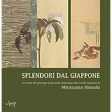 Splendori dal Giappone. Le storie del principe Genji nella tradizione Edo e nelle incisioni di Miyayama Hiroaki. Ediz. illustrata