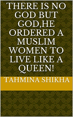 THERE IS NO GOD BUT GOD,HE ORDERED A MUSLIM WOMEN TO LIVE LIKE A QUEEN!