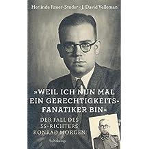 »Weil ich nun mal ein Gerechtigkeitsfanatiker bin«: Der Fall des SS-Richters Konrad Morgen