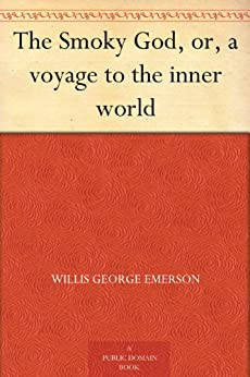 The Smoky God, or, a voyage to the inner world (English Edition)
