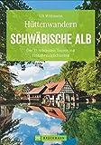 Hüttenwandern: Die schönsten Touren mit Einkehr auf der Schwäbischen Alb. Hüttenwanderungen auf der Schwabenalb. Wandertouren mit Einkehr. (Erlebnis Wandern)