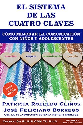 El Sistema de las Cuatro Claves: Cómo mejorar la comunicación con niños y adolescentes. (Fluir con tu hijo nº 1) por Patricia Robledo Ceinos