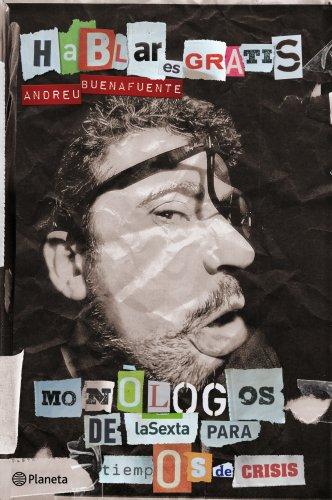 Hablar es gratis: Monólogos de la Sexta para tiempos de crisis por Andreu Buenafuente