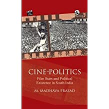 Cine-Politics: Film Stars and Political Existence in South India by M. Madhava Prasad (2013-12-17)