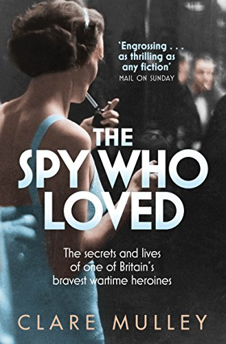 The Spy Who Loved: the secrets and lives of one of Britain's bravest wartime heroines