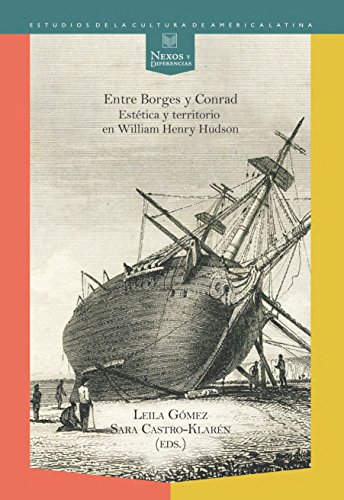 Entre Borges y Conrad: Estética y territorio en William Henry Hudson. (Nexos y Diferencias. Estudios de la Cultura de América Latina nº 33) por Gómez