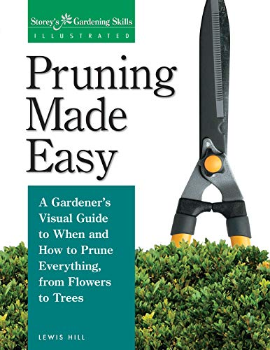 Pruning Made Easy: A Gardener's Visual Guide to When and How to Prune Everything, from Flowers to Trees (Storey's Gardening Skills Illustrated) (English Edition)