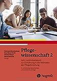 Pflegewissenschaft 2: Lehr- und Arbeitsbuch zur Einführung in die Methoden der Pflegeforschung -