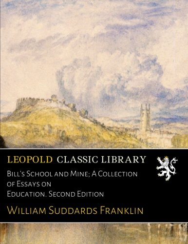 Bill's School and Mine; A Collection of Essays on Education. Second Edition por William Suddards Franklin