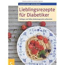 Lieblingsrezepte für Diabetiker: Deftiges und Süßes diabetesgerecht aufbereitet