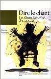 Dire le chant - Les Gitans flamencos d'Andalousie