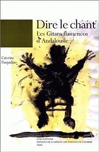 Dire le chant : Les Gitans flamencos d'Andalousie par Caterina Pasqualino