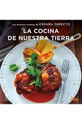 La cocina de nuestra tierra: Las mejores recetas de España Directo