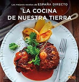 La cocina de nuestra tierra: Las mejores recetas de España Directo de [RTVE]